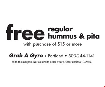 Free regular hummus & pita with purchase of $15 or more. With this coupon. Not valid with other offers. Offer expires 12/2/16.