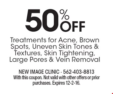 50% Off Treatments for Acne, Brown Spots, Uneven Skin Tones & Textures, Skin Tightening, Large Pores & Vein Removal. With this coupon. Not valid with other offers or prior purchases. Expires 12-2-16.