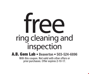 Free ring cleaning and inspection. With this coupon. Not valid with other offers or prior purchases. Offer expires 2-10-17.