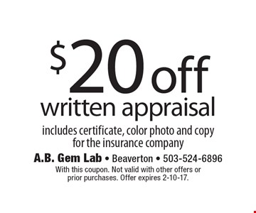 $20 off written appraisal. Includes certificate, color photo and copy for the insurance company. With this coupon. Not valid with other offers or prior purchases. Offer expires 2-10-17.