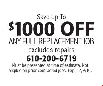 Save Up To $1000 Off any full replacement job, excludes repairs. Must be presented at time of estimate. Not eligible on prior contracted jobs. Exp. 12/9/16.