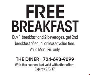 Free breakfast – Buy 1 breakfast and 2 beverages, get 2nd breakfast of equal or lesser value free. Valid Mon.-Fri. only. With this coupon. Not valid with other offers. Expires 2/3/17.