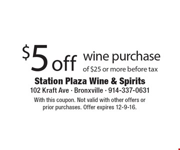 $5 off wine purchase of $25 or more before tax. With this coupon. Not valid with other offers orprior purchases. Offer expires 12-9-16.