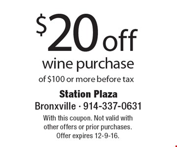 $20 off wine purchase of $100 or more before tax. With this coupon. Not valid with other offers or prior purchases. Offer expires 12-9-16.