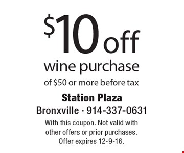 $10 off wine purchase of $50 or more before tax. With this coupon. Not valid with other offers or prior purchases. Offer expires 12-9-16.