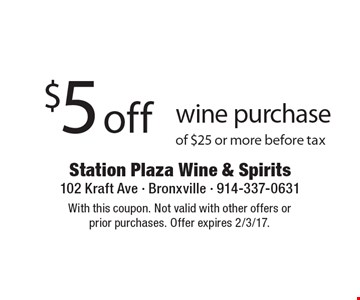 $5 off wine purchase of $25 or more before tax. With this coupon. Not valid with other offers orprior purchases. Offer expires 2/3/17.