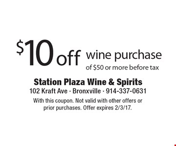 $10 off wine purchase of $50 or more before tax. With this coupon. Not valid with other offers orprior purchases. Offer expires 2/3/17.