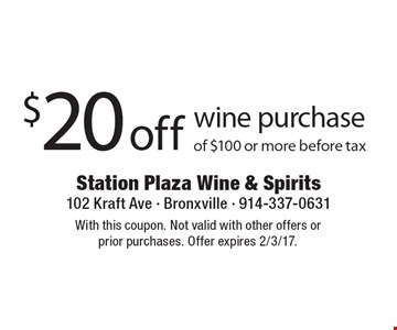 $20 off wine purchase of $100 or more before tax. With this coupon. Not valid with other offers orprior purchases. Offer expires 2/3/17.