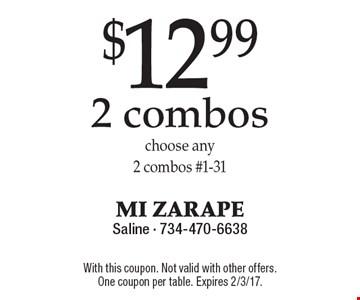 $12.99 2 Combos. Choose any 2 combos #1-31. With this coupon. Not valid with other offers. One coupon per table. Expires 2/3/17.