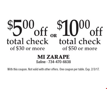 $10.00 off total check of $50 or more OR $5.00 off total check of $30 or more. With this coupon. Not valid with other offers. One coupon per table. Exp. 2/3/17.