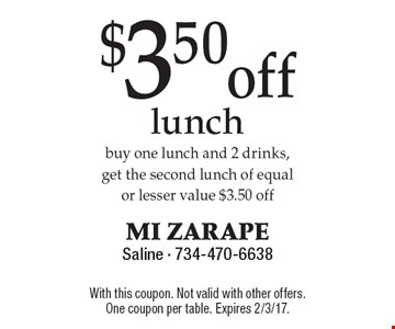 $3.50 off Lunch. Buy one lunch and 2 drinks, get the second lunch of equal or lesser value $3.50 off. With this coupon. Not valid with other offers. One coupon per table. Expires 2/3/17.