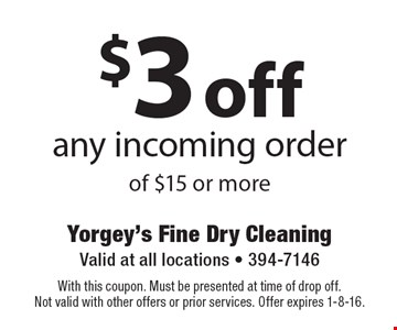 $3 off any incoming order of $15 or more. With this coupon. Must be presented at time of drop off. Not valid with other offers or prior services. Offer expires 1-8-16.