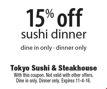 15% off sushi dinner. Dine in only - dinner only. With this coupon. Not valid with other offers. Dine in only. Dinner only. Expires 11-4-16.