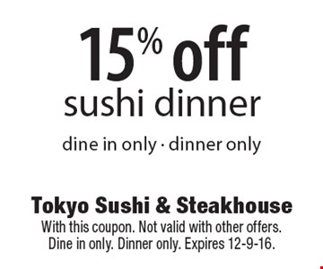 15% off sushi dinner. Dine in only - dinner only. With this coupon. Not valid with other offers. Dine in only. Dinner only. Expires 12-9-16.