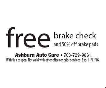 free brake check and 50% off brake pads. With this coupon. Not valid with other offers or prior services. Exp. 11/11/16.