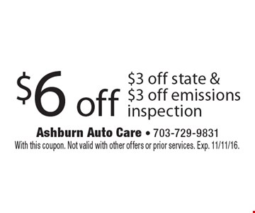 $6 off $3 off state & $3 off emissions inspection. With this coupon. Not valid with other offers or prior services. Exp. 11/11/16.