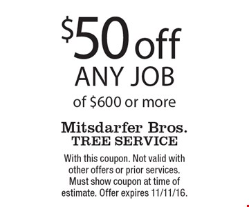 $50 off any job of $600 or more. With this coupon. Not valid with other offers or prior services. Must show coupon at time of estimate. Offer expires 11/11/16.