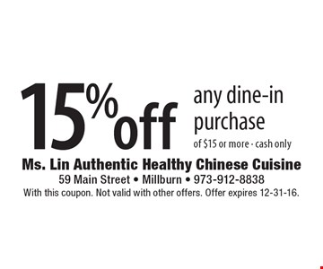 15% off any dine-in purchase of $15 or more. Cash only. With this coupon. Not valid with other offers. Offer expires 12-31-16.