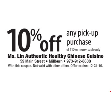 10% off any pick-up purchase of $10 or more. Cash only. With this coupon. Not valid with other offers. Offer expires 12-31-16.