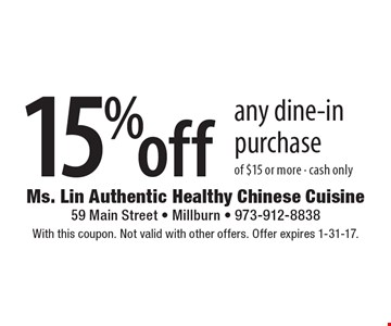 15% off any dine-in purchase of $15 or more - cash only. With this coupon. Not valid with other offers. Offer expires 1-31-17.