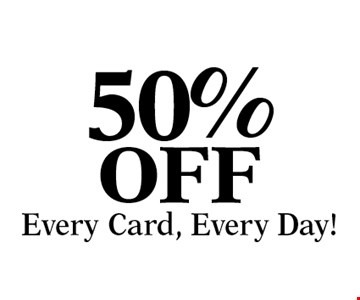 50% OFF Every Card, Every Day!