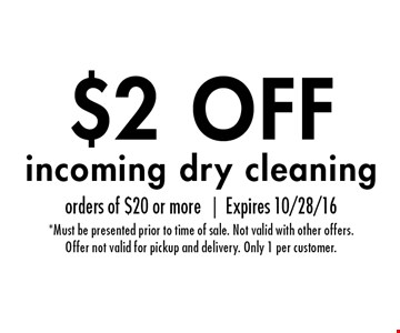 $2 OFF incoming dry cleaning. orders of $20 or more |Expires 10/28/16* Must be presented prior to time of sale. Not valid with other offers. Offer not valid for pickup and delivery. Only 1 per customer.