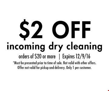 $2 OFF incoming dry cleaning. orders of $20 or more |Expires 12/9/16*Must be presented prior to time of sale. Not valid with other offers.Offer not valid for pickup and delivery. Only 1 per customer.