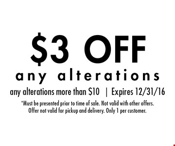 $3 OFF any alterations. any alterations more than $10 |Expires 12/31/16 *Must be presented prior to time of sale. Not valid with other offers.Offer not valid for pickup and delivery. Only 1 per customer.