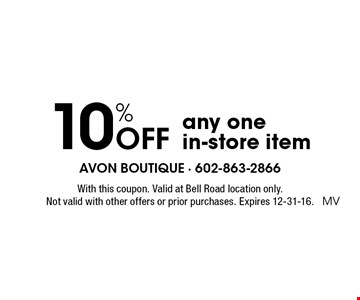 10% Off any one in-store item. With this coupon. Valid at Bell Road location only. Not valid with other offers or prior purchases. Expires 12-31-16.