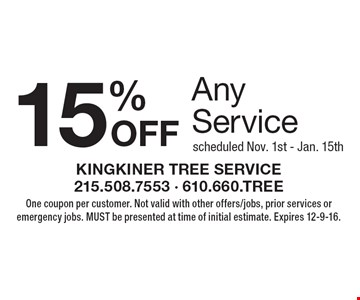 15% OFF Any Service scheduled Nov. 1st - Jan. 15th. One coupon per customer. Not valid with other offers/jobs, prior services or emergency jobs. MUST be presented at time of initial estimate. Expires 12-9-16.
