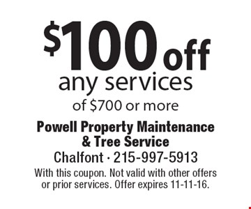 $100 off any services of $700 or more. With this coupon. Not valid with other offersor prior services. Offer expires 11-11-16.