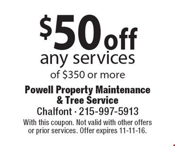 $50 off any services of $350 or more. With this coupon. Not valid with other offersor prior services. Offer expires 11-11-16.