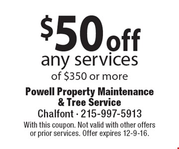 $50 off any services of $350 or more. With this coupon. Not valid with other offers or prior services. Offer expires 12-9-16.