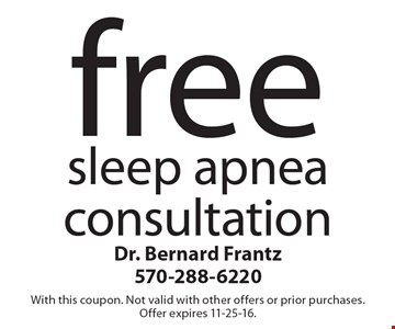 Free sleep apnea consultation. With this coupon. Not valid with other offers or prior purchases. Offer expires 11-25-16.