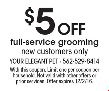 $5 off full-service grooming, new customers only. With this coupon. Limit one per coupon per household. Not valid with other offers or prior services. Offer expires 12/2/16.