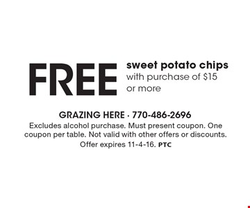 FREE sweet potato chips with purchase of $15 or more. Excludes alcohol purchase. Must present coupon. One coupon per table. Not valid with other offers or discounts. Offer expires 11-4-16. PTC