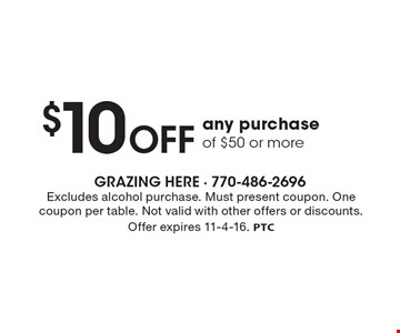 $10 OFF any purchase of $50 or more. Excludes alcohol purchase. Must present coupon. One coupon per table. Not valid with other offers or discounts. Offer expires 11-4-16. PTC
