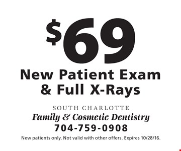 $69 New Patient Exam & Full X-Rays. New patients only. Not valid with other offers. Expires 10/28/16.