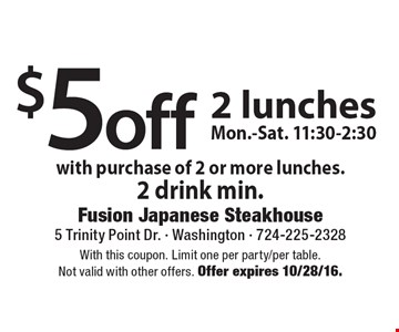$5 off 2 lunches with purchase of 2 or more lunches. 2 drink min. With this coupon. Limit one per party/per table. Not valid with other offers. Offer expires 10/28/16.