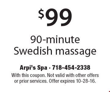 $99 90-minute Swedish massage. With this coupon. Not valid with other offers or prior services. Offer expires 10-28-16.