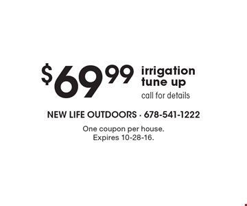 $69.99 irrigation tune up call for details. One coupon per house. Expires 10-28-16.