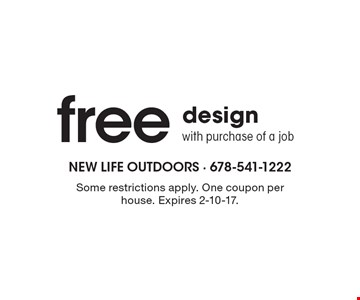 Free Design With Purchase Of A Job. Some restrictions apply. One coupon per house. Expires 2-10-17.