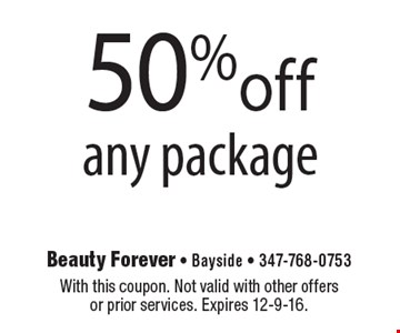 50% off any package. With this coupon. Not valid with other offers or prior services. Expires 12-9-16.
