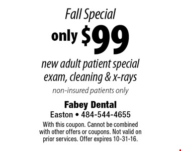 Fall Special! Only $99 new adult patient special: exam, cleaning & x-rays. Non-insured patients only. With this coupon. Cannot be combined with other offers or coupons. Not valid on prior services. Offer expires 10-31-16.