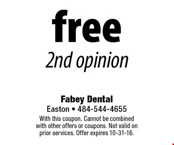 Free 2nd opinion. With this coupon. Cannot be combined with other offers or coupons. Not valid on prior services. Offer expires 10-31-16.