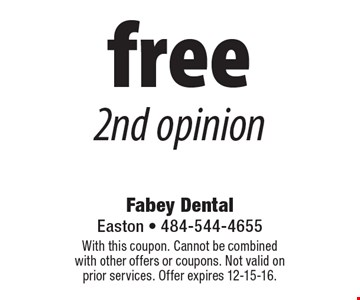 Free 2nd opinion. With this coupon. Cannot be combined with other offers or coupons. Not valid on prior services. Offer expires 12-15-16.