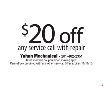 $20 off any service call with repair. Must mention coupon when making appt. Cannot be combined with any other service. Offer expires 11/11/16.