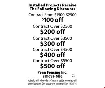 Installed Projects Receive The Following Discounts: $100 off Contract From $1500-$2500, $200 off Contract Over $2500, $300 off Contract Over $3500, $400 off Contract Over $4500 OR $500 off Contract Over $5500. Not valid with other offers. Coupon must be presented with signed contract. One coupon per customer. Exp. 10/28/16.