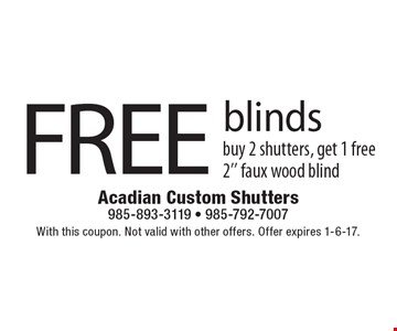 Free blinds buy 2 shutters, get 1 free 2'' faux wood blind. With this coupon. Not valid with other offers. Offer expires 1-6-17.