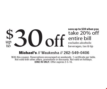 Save up to $30 when you take 20% off entire bill. Excludes alcoholic beverages, tax & tip. With this coupon. Reservations encouraged on weekends. 1 certificate per table. Not valid with other offers, promotions or discounts. Not valid on holidays. Dine in only. Offer expires 2-5-16.
